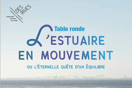DES RIVES Table ronde n°2 L'estuaire en mouvement